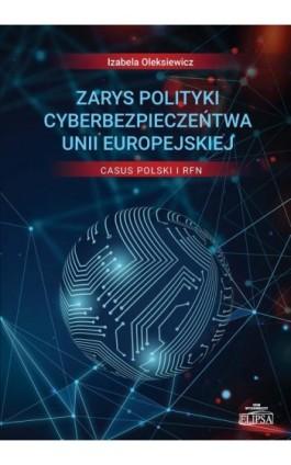 Zarys polityki cyberbezpieczeństwa Unii Europejskiej Casus Polski i RFN - Izabela Oleksiewicz - Ebook - 978-83-8017-277-7