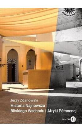 Historia Najnowsza Bliskiego Wschodu i Afryki Północnej - Jerzy Zdanowski - Ebook - 978-83-8002-866-1