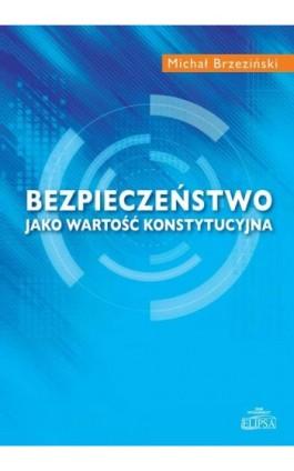Bezpieczeństwo jako wartość konstytucyjna - Michał Brzeziński - Ebook - 978-83-8017-240-1