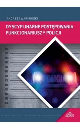 Dyscyplinarne postępowania funkcjonariuszy Policji - Andrzej Warmiński - Ebook - 978-83-8017-263-0