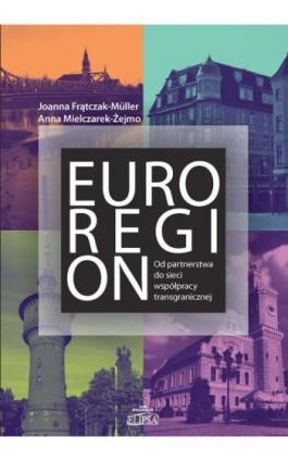 Euroregion Od partnerstwa do sieci współpracy transgranicznej - Joanna Frątczak-Mueller - Ebook - 978-83-8017-258-6