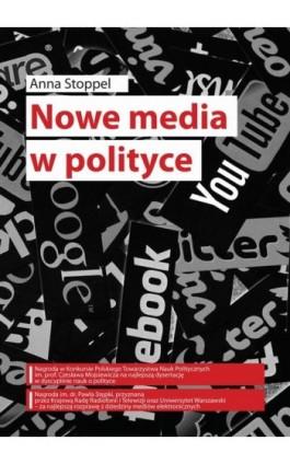 Nowe media w polityce na przykładzie kampanii prezydenckich w Polsce w latach 1995–2015 - Anna Stoppel - Ebook - 978-83-66264-19-9