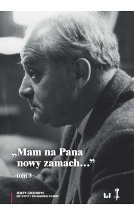 Mam na Pana nowy zamach - Jerzy Giedroyc - Ebook - 978-83-8142-318-2