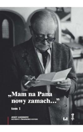 """""""Mam na Pana nowy zamach…"""" - Jerzy Giedroyc - Ebook - 978-83-8142-314-4"""