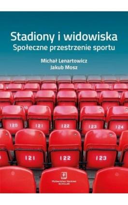 Stadiony i widowiska. Społeczne przestrzenie sportu - Michał Lenartowicz - Ebook - 978-83-7383-995-3