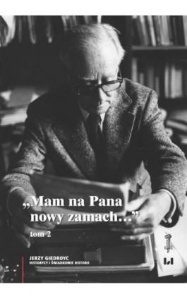 """""""Mam na Pana nowy zamach…"""" - Jerzy Giedroyc - Ebook - 978-83-8142-316-8"""