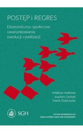 Postęp i regres. Ekonomiczno-społeczne uwarunkowania ewolucji cywilizacji - Ebook - 978-83-8030-156-6