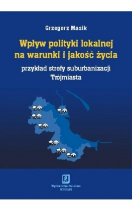 Wpływ polityki lokalnej na warunki i jakość życia - Grzegorz Masik - Ebook - 978-83-7383-416-3