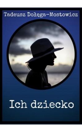 Ich dziecko - Tadeusz Dołęga-Mostowicz - Ebook - 978-83-8119-390-0