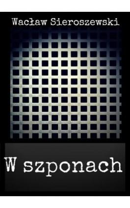 W szponach - Wacław Sieroszewski - Ebook - 978-83-8119-401-3