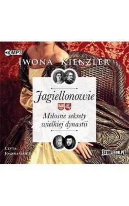 Jagiellonowie Miłosne sekrety wielkiej dynastii - Iwona Kienzler - Audiobook - 978-83-65983-16-9