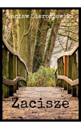 Zacisze - Wacław Sieroszewski - Ebook - 978-83-8119-421-1