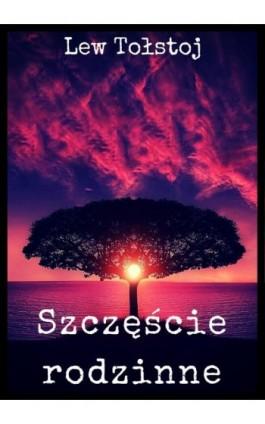 Szczęście rodzinne - Lew Tołstoj - Ebook - 978-83-8119-423-5