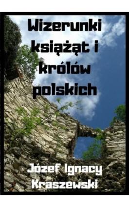 Wizerunki książąt i królów polskich - Józef Ignacy Kraszewski - Ebook - 978-83-8119-439-6