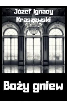 Boży gniew - Józef Ignacy Kraszewski - Ebook - 978-83-8119-440-2