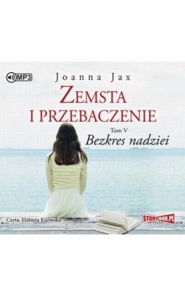 Zemsta i przebaczenie Tom 5 Bezkres nadziei - Joanna Jax - Audiobook - 978-83-8146-068-2