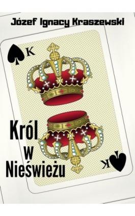 Król w Nieświeżu - Józef Ignacy Kraszewski - Ebook - 978-83-8119-449-5