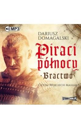 Piraci Północy. Bractwo - Dariusz Domagalski - Audiobook - 978-83-8146-164-1
