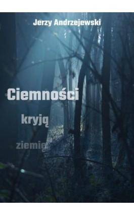 Ciemności kryją ziemię - Jerzy Andrzejewski - Ebook - 978-83-8119-472-3