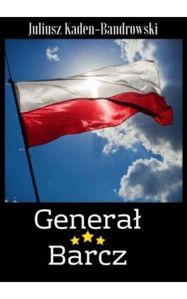 Generał Barcz - Juliusz Kaden-Bandrowski - Ebook - 978-83-8119-488-4