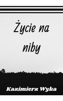 Życie na niby - Kazimierz Wyka - Ebook - 978-83-8119-492-1