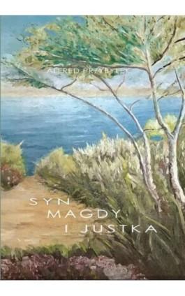 Syn Magdy i Justka - Alfred Przybyłek - Ebook - 978-83-65645-07-4