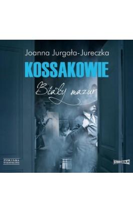Kossakowie. Biały mazur - Joanna Jurgała-Jureczka - Audiobook - 978-83-8146-569-4