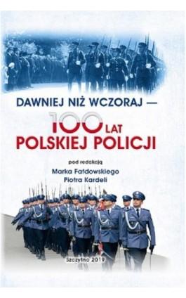 DAWNIEJ NIŻ WCZORAJ - 100 LAT POLSKIEJ POLICJI - Ebook - 978-83-7462-693-4