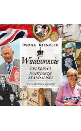 Windsorowie. Celebryci, nudziarze, skandaliści - Iwona Kienzler - Audiobook - 978-83-8146-871-8