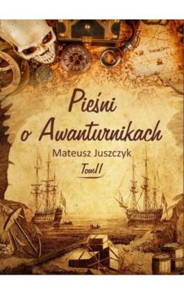 Pieśń o Awanturnikach Tom II - Mateusz Juszczyk - Ebook - 978-83-8119-562-1