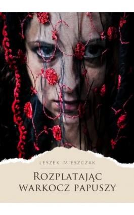 Rozplatając warkocz papuszy - Leszek Mieszczak - Ebook - 978-83-8119-596-6