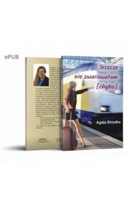 Jeszcze nie zwariowałam (chyba) - Agata Strzałka - Ebook - 978-83-62993-74-1