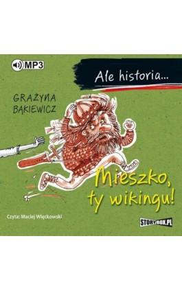 Ale historia... Mieszko, ty wikingu! - Grażyna Bąkiewicz - Audiobook - 978-83-8146-060-6