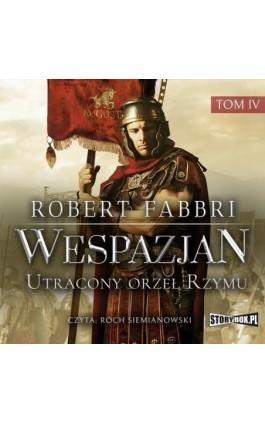 Wespazjan. Tom IV. Utracony orzeł Rzymu - Robert Fabbri - Audiobook - 978-83-8194-265-2