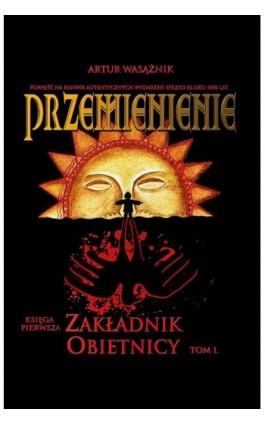 Przemienienie. Księga 1 Zakładnik obietnicy tom 1 - Artur Wasążnik - Ebook - 978-83-66070-07-3