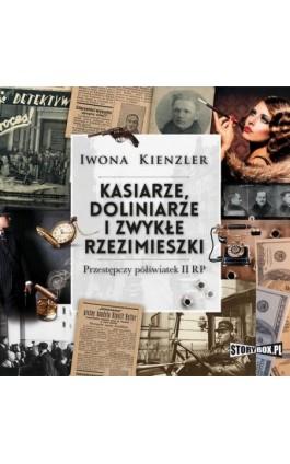 Kasiarze, doliniarze i zwykłe rzezimieszki. Przestępczy półświatek II RP - Iwona Kienzler - Audiobook - 978-83-8194-306-2