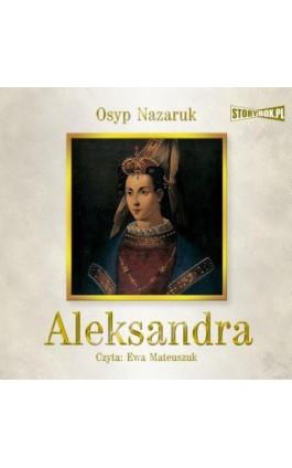 Aleksandra - Osyp Nazaruk - Audiobook - 978-83-8194-292-8