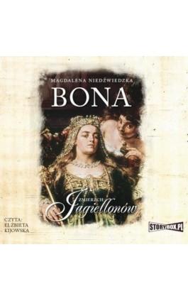Zmierzch Jagiellonów. Tom 1. Bona - Magdalena Niedźwiedzka - Audiobook - 978-83-8194-343-7