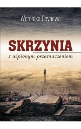 Skrzynia z uśpionym przeznaczeniem - Weronika Ceynowa - Ebook - 978-83-8119-370-2