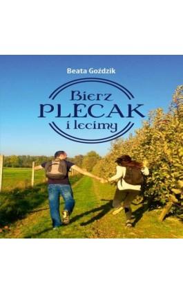 Bierz plecak i lecimy - Beata Goździk - Audiobook - 978-83-8119-512-6