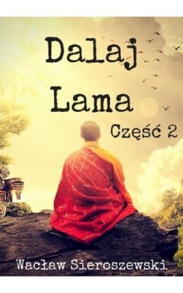 Dalaj-Lama. Część 2 - Wacław Sieroszewski - Ebook - 978-83-8119-406-8