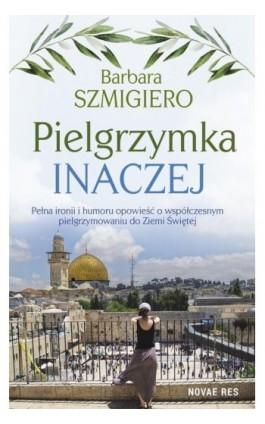 Pielgrzymka inaczej - Barbara Szmigiero - Ebook - 978-83-8147-006-3