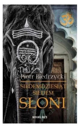 Siedemdziesiąt siedem słoni - Piotr Biedrzycki - Ebook - 978-83-8147-105-3