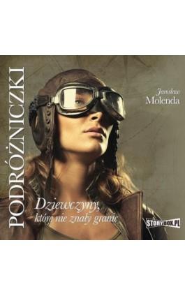 Podróżniczki. Dziewczyny, które nie znały granic - Jarosław Molenda - Audiobook - 978-83-8146-666-0