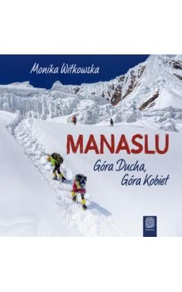 Manaslu. Góra Ducha, Góra Kobiet - Monika Witkowska - Audiobook - 978-83-283-6604-6