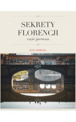 Sekrety Florencji - Kasia Nowacka - Ebook - 978-83-8166-126-3