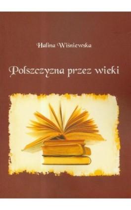 Polszczyzna przez wieki - Halina Wiśniewska - Ebook - 978-83-7405-560-4