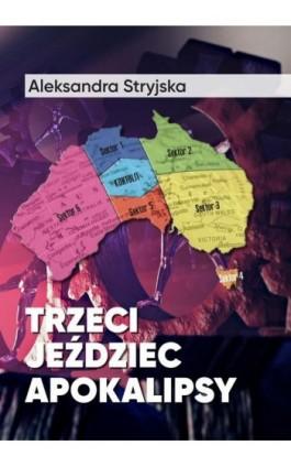 Trzeci Jeździec Apokalipsy - Stryjska Aleksandra - Ebook - 978-83-66264-25-0
