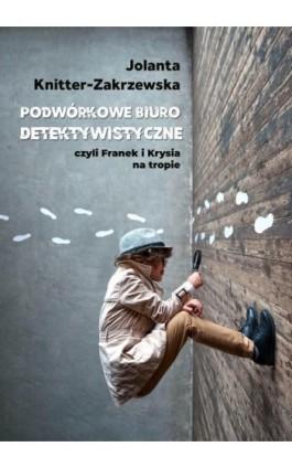 Podwórkowe Biuro Detektywistyczne - Jolanta Knitter-Zakrzewska - Ebook - 978-83-8166-038-9