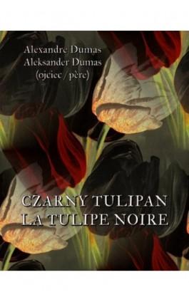 Czarny tulipan. La tulipe noir - Aleksander Dumas - Ebook - 978-83-7950-473-2